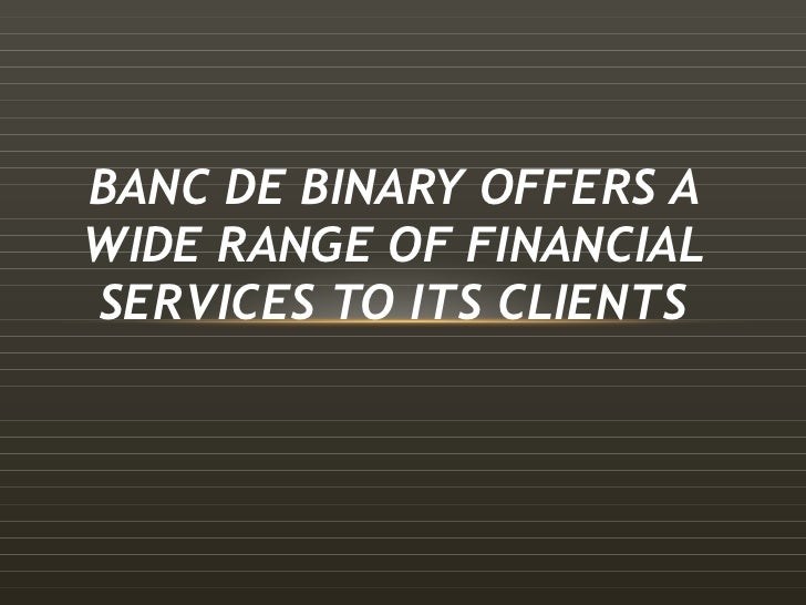 BANC DE BINARY OFFERS A WIDE RANGE OF FINANCIAL SERVICES TO ITS CLIENTS
