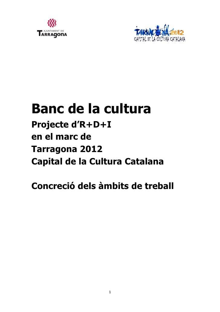 Banc de la culturaProjecte d'R+D+Ien el marc deTarragona 2012Capital de la Cultura CatalanaConcreció dels àmbits de trebal...
