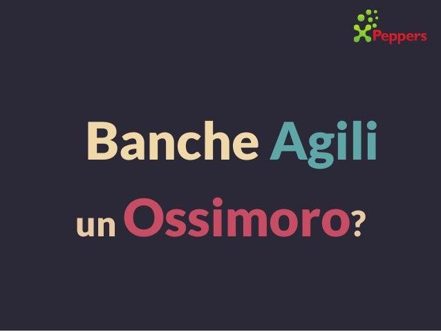 Banche Agili un Ossimoro?