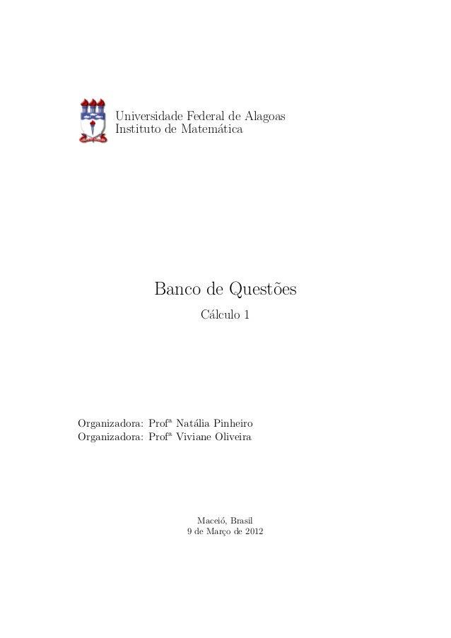 Universidade Federal de Alagoas Instituto de Matem´atica Banco de Quest˜oes C´alculo 1 Organizadora: Profa Nat´alia Pinhei...