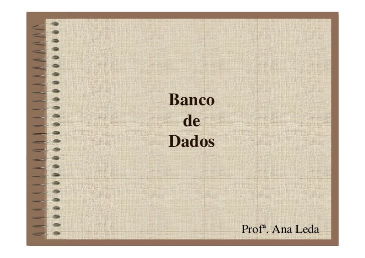 Banco  de Dados            Profª. Ana Leda