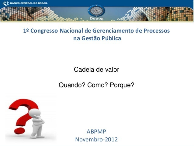 1Departamento 1º Congresso Nacional de Gerenciamento de Processos na Gestão Pública Cadeia de valor Quando? Como? Porque? ...