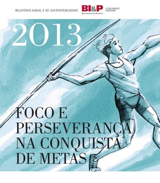FOCO e perSeVerança na COnQuISTa De MeTaS 2O13 relatÓrio anual e de sustentabilidade
