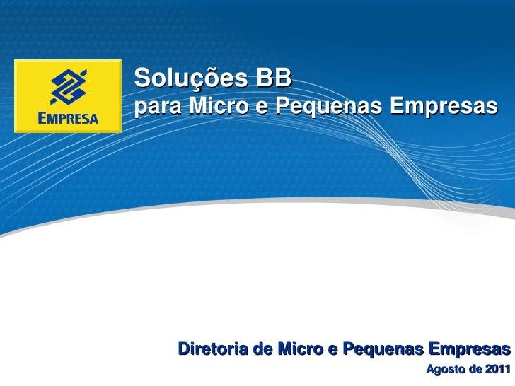 Soluções BBpara Micro e Pequenas Empresas   Diretoria de Micro e Pequenas Empresas                               Agosto de...