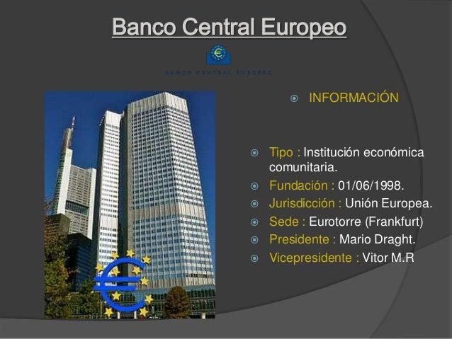 Banco Central Europeo                      INFORMACIÓN               Tipo : Institución económica                comunit...