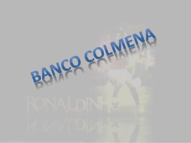 ÍNDICE •OBJETIVO GENERAL •HISTORIA DEL BANCO COLMENA BCSC •BCSC Y SUS REDES •BANCO CAJA SOCIAL BCSC •COLMENA BCSC •EN LA A...