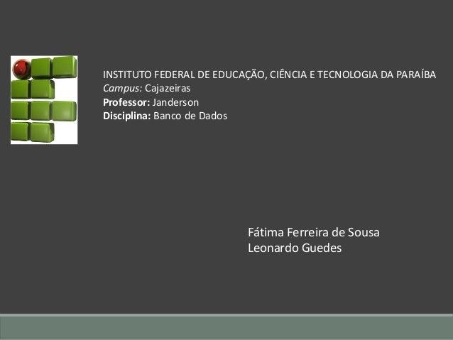 INSTITUTO FEDERAL DE EDUCAÇÃO, CIÊNCIA E TECNOLOGIA DA PARAÍBA  Campus: Cajazeiras  Professor: Janderson  Disciplina: Banc...