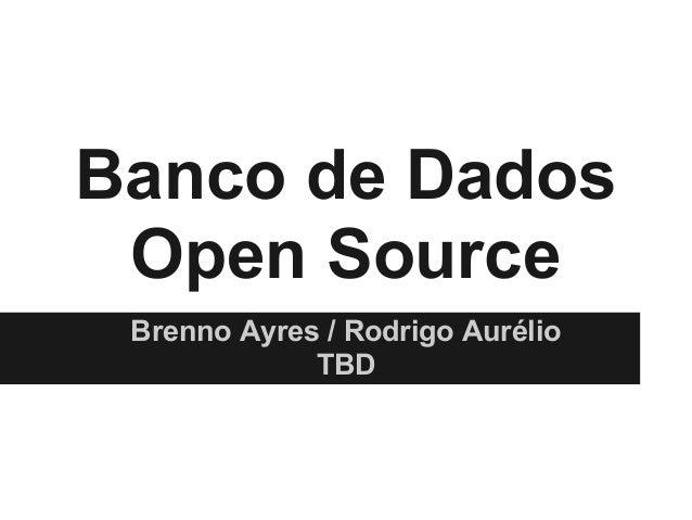 Banco de Dados Open Source Brenno Ayres / Rodrigo Aurélio             TBD