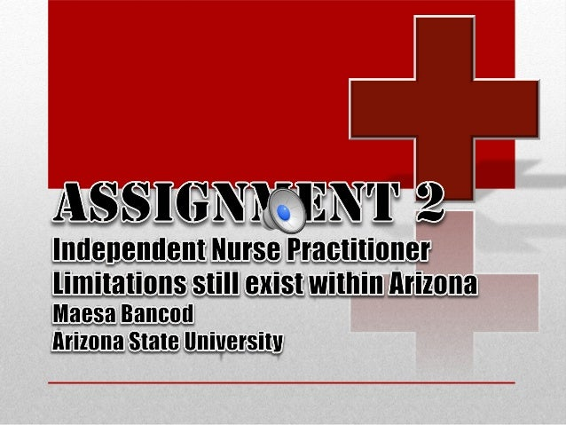 (American Academy of Nurse Practitioners, 2012)(Arizona State Board of Nursing, 2009)