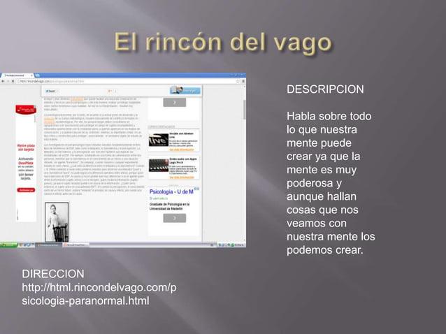 DIRECCION  http://html.rincondelvago.com/p  sicologia-paranormal.html  DESCRIPCION  Habla sobre todo  lo que nuestra  ment...
