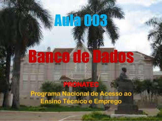 Aula 003 Banco de Dados PRONATEC Programa Nacional de Acesso ao Ensino Técnico e Emprego