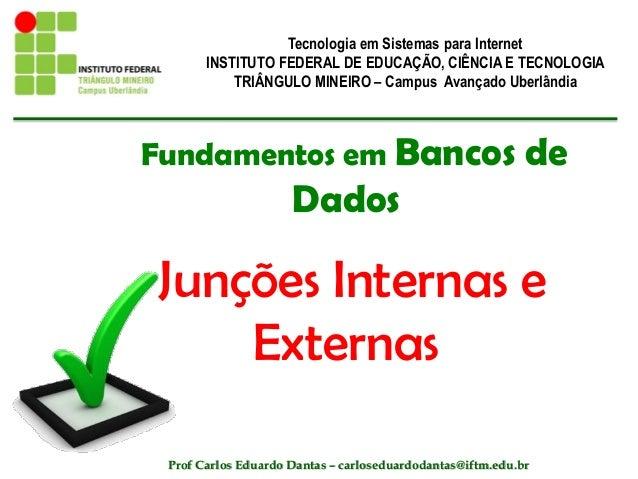 Fundamentos em Bancos de Dados Junções Internas e Externas Tecnologia em Sistemas para Internet INSTITUTO FEDERAL DE EDUCA...