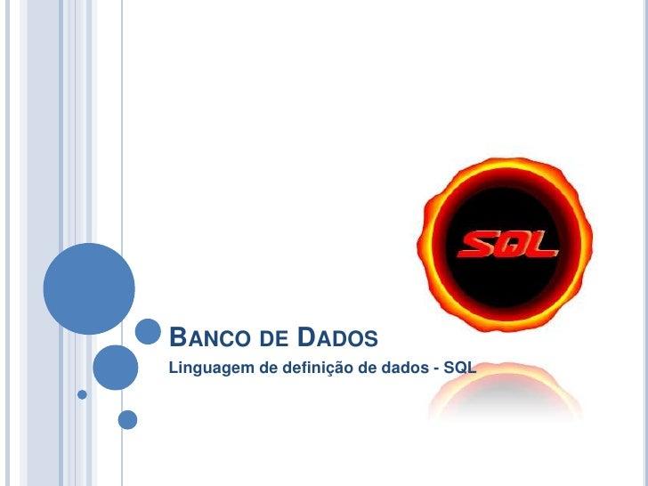 Banco de Dados<br />Linguagem de definição de dados - SQL<br />