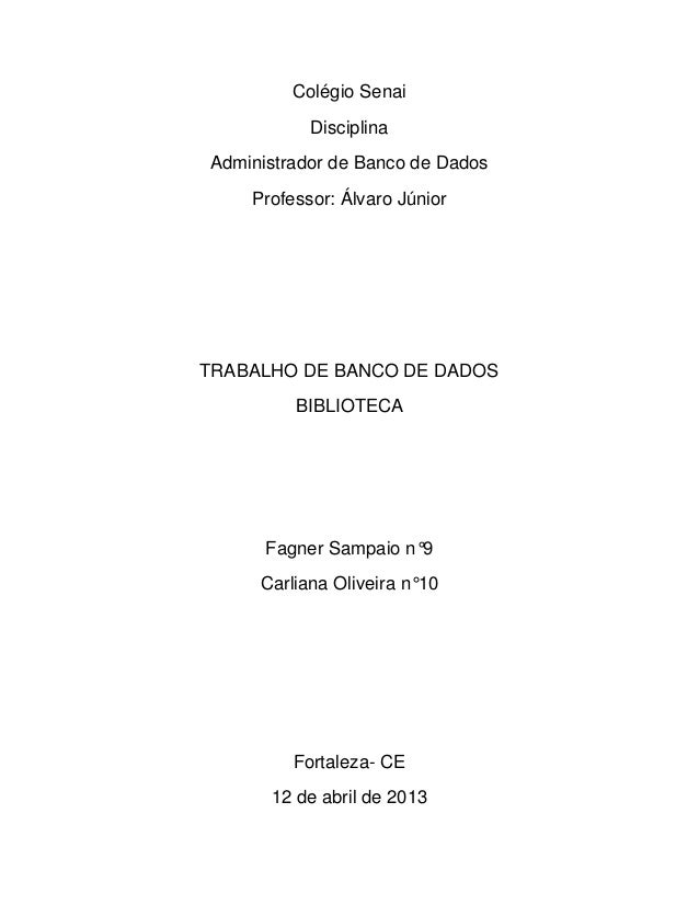 Colégio Senai Disciplina Administrador de Banco de Dados Professor: Álvaro Júnior TRABALHO DE BANCO DE DADOS BIBLIOTECA Fa...