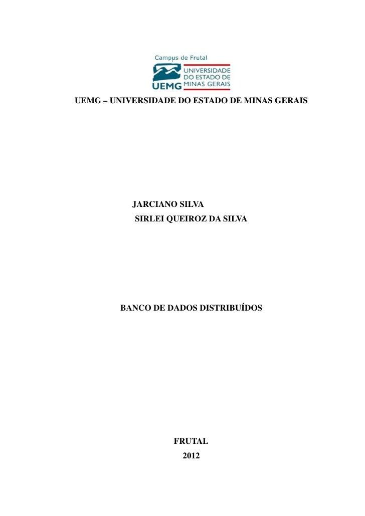 UEMG – UNIVERSIDADE DO ESTADO DE MINAS GERAIS           JARCIANO SILVA           SIRLEI QUEIROZ DA SILVA        BANCO DE D...