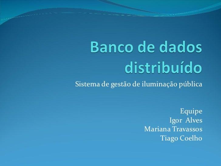 Sistema de gestão de iluminação pública Equipe Igor  Alves Mariana Travassos Tiago Coelho