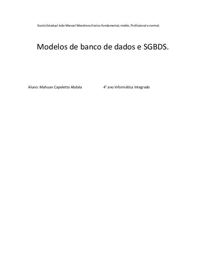 Escola Estadual João Manoel Mondrone Ensino Fundamental, médio, Profissional e normal. Modelos de banco de dados e SGBDS. ...