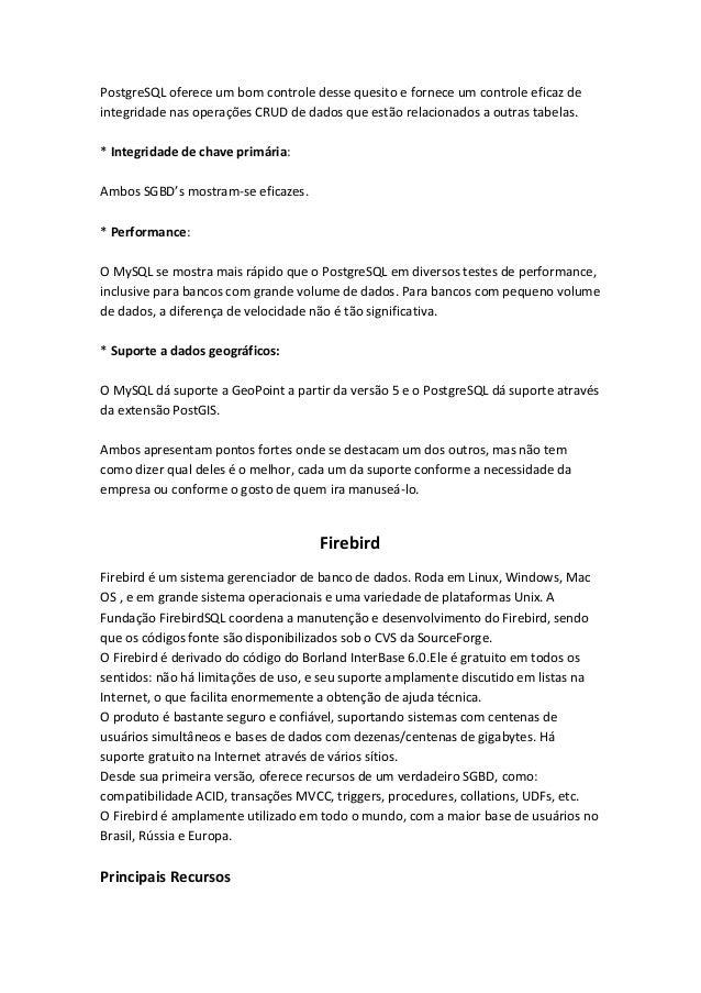 PostgreSQL oferece um bom controle desse quesito e fornece um controle eficaz de integridade nas operações CRUD de dados q...