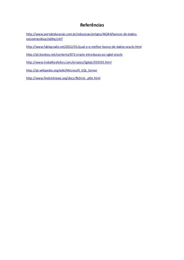 Referências http://www.portaleducacao.com.br/educacao/artigos/46244/bancos-de-dados- existentes#ixzz2x0Hq1nhT http://www.f...