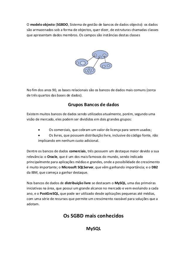 O modelo objecto (SGBDO, Sistema de gestão de bancos de dados objecto): os dados são armazenados sob a forma de objectos, ...