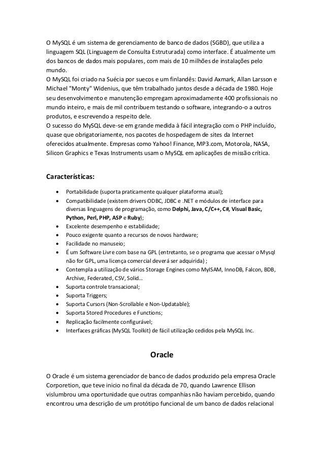 O MySQL é um sistema de gerenciamento de banco de dados (SGBD), que utiliza a linguagem SQL (Linguagem de Consulta Estrutu...