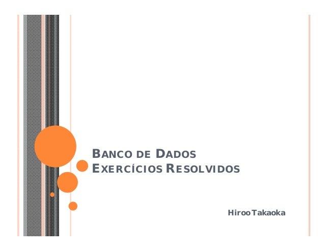 BANCO DE DADOS  EXERCÍCIOS RESOLVIDOS  Hiroo Takaoka