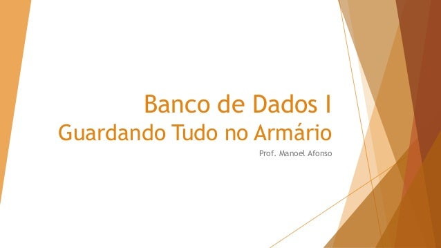 Banco de Dados I Guardando Tudo no Armário Prof. Manoel Afonso