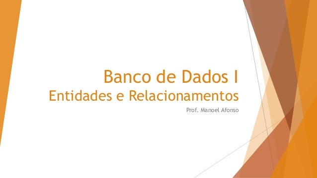 Banco de Dados I Entidades e Relacionamentos Prof. Manoel Afonso