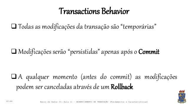 TransactionsBehavior 22:44 Banco de Dados II: Aula 11 – GERENCIAMENTO DE TRANSAÇÃO (Fundamentos e Características)  Todas...