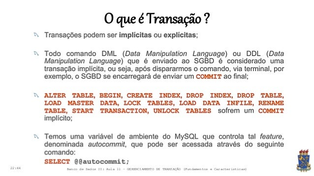 O que é Transação? 22:44 Banco de Dados II: Aula 11 – GERENCIAMENTO DE TRANSAÇÃO (Fundamentos e Características)