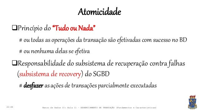 """Atomicidade 22:44 Banco de Dados II: Aula 11 – GERENCIAMENTO DE TRANSAÇÃO (Fundamentos e Características) Princípio do """"T..."""