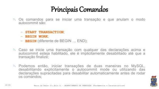 PrincipaisComandos 22:44 Banco de Dados II: Aula 11 – GERENCIAMENTO DE TRANSAÇÃO (Fundamentos e Características)
