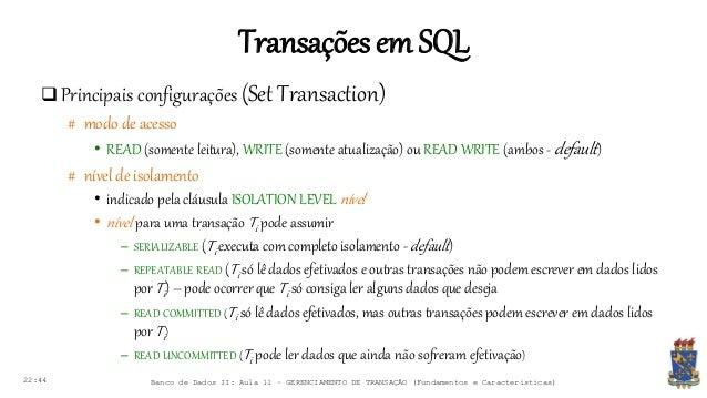 Transaçõesem SQL 22:44 Banco de Dados II: Aula 11 – GERENCIAMENTO DE TRANSAÇÃO (Fundamentos e Características)  Principai...