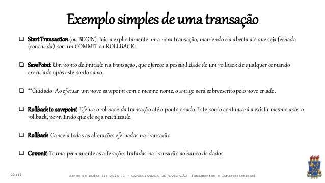 Exemplosimplesde umatransação 22:44 Banco de Dados II: Aula 11 – GERENCIAMENTO DE TRANSAÇÃO (Fundamentos e Características...