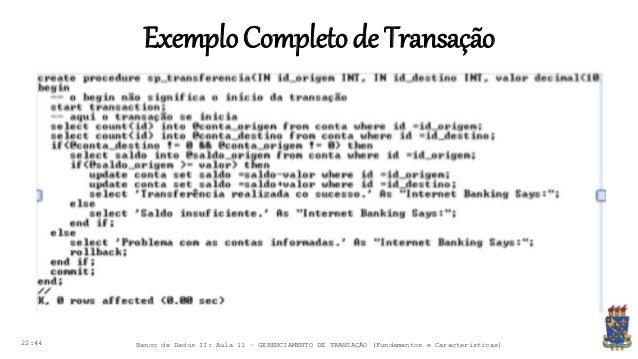 ExemploCompletode Transação 22:44 Banco de Dados II: Aula 11 – GERENCIAMENTO DE TRANSAÇÃO (Fundamentos e Características)