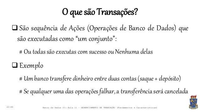 O que sãoTransações? 22:44 Banco de Dados II: Aula 11 – GERENCIAMENTO DE TRANSAÇÃO (Fundamentos e Características)  São s...