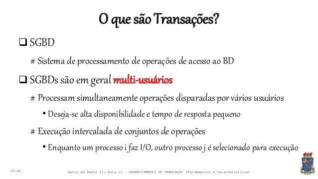 O que sãoTransações? 22:44 Banco de Dados II: Aula 11 – GERENCIAMENTO DE TRANSAÇÃO (Fundamentos e Características)  SGBD ...