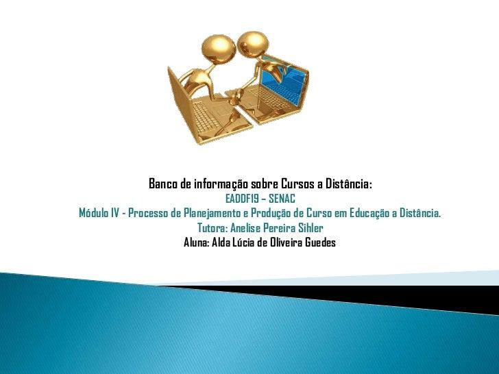Banco de informação sobre Cursos a Distância:                                EADDF19 – SENACMódulo IV - Processo de Planej...