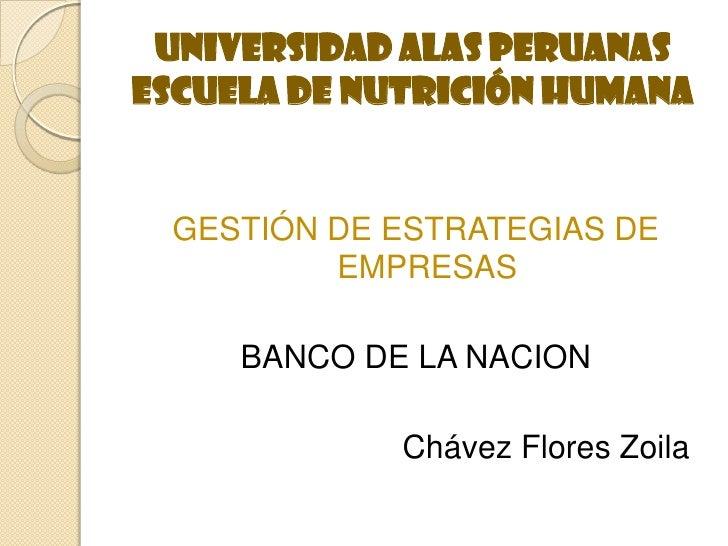 UNIVERSIDAD ALAS PERUANASESCUELA DE NUTRICIÓN HUMANA GESTIÓN DE ESTRATEGIAS DE         EMPRESAS     BANCO DE LA NACION    ...