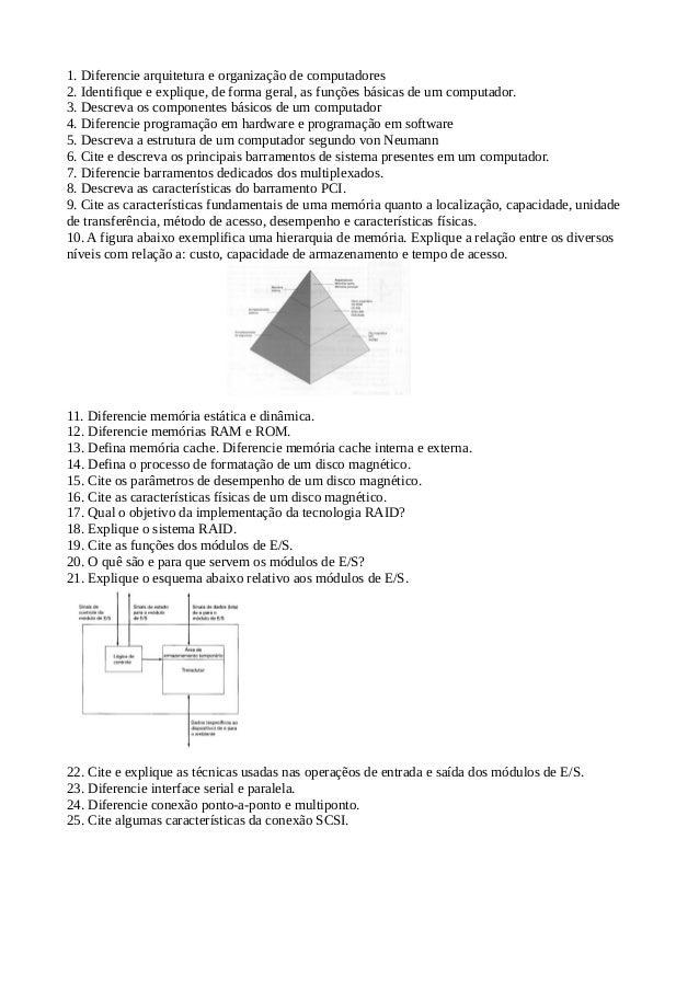 1. Diferencie arquitetura e organização de computadores  2. Identifique e explique, de forma geral, as funções básicas de ...