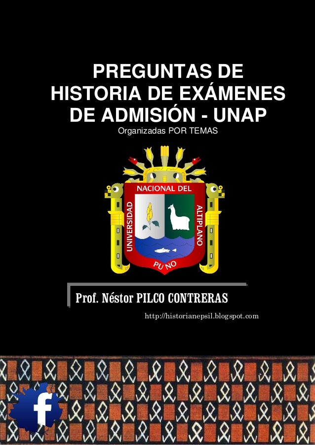 PREGUNTAS DEHISTORIA DE EXÁMENES  DE ADMISIÓN - UNAP         Organizadas POR TEMAS  Prof. Néstor PILCO CONTRERAS          ...