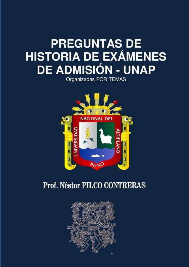 PREGUNTAS DE HISTORIA DE EXÁMENES DE ADMISIÓN - UNAP Organizadas POR TEMAS Prof. Néstor PILCO CONTRERAS