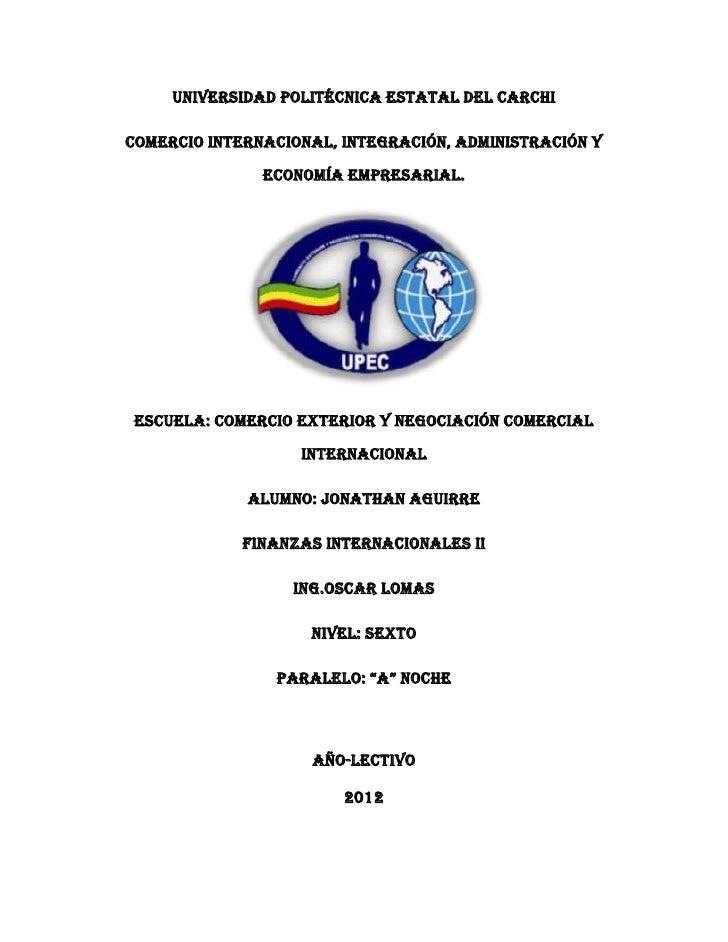 Universidad Politécnica Estatal del CarchiComercio Internacional, Integración, Administración y               Economía Emp...