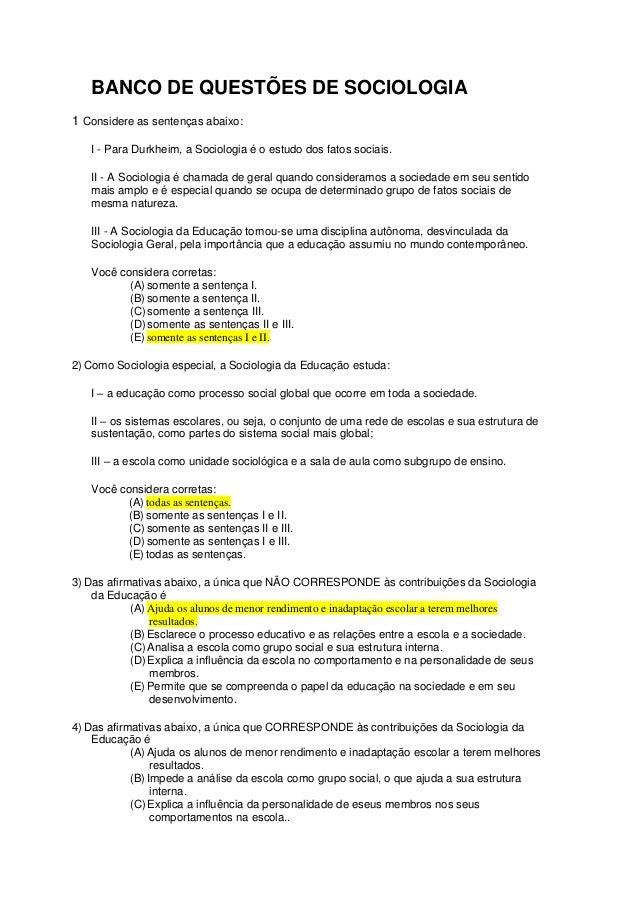 BANCO DE QUESTÕES DE SOCIOLOGIA 1 Considere as sentenças abaixo: I - Para Durkheim, a Sociologia é o estudo dos fatos soci...