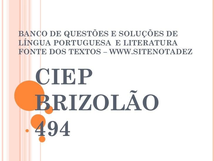 BANCO DE QUESTÕES E SOLUÇÕES DE LÍNGUA PORTUGUESA  E LITERATURA FONTE DOS TEXTOS – WWW.SITENOTADEZ CIEP BRIZOLÃO 494