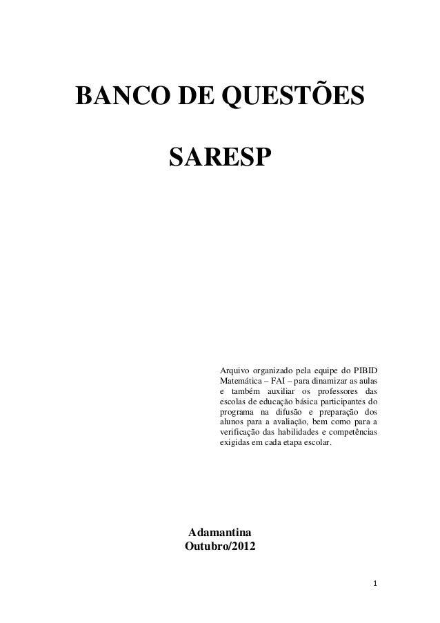 1  BANCO DE QUESTÕES  SARESP  Arquivo organizado pela equipe do PIBID  Matemática – FAI – para dinamizar as aulas  e també...