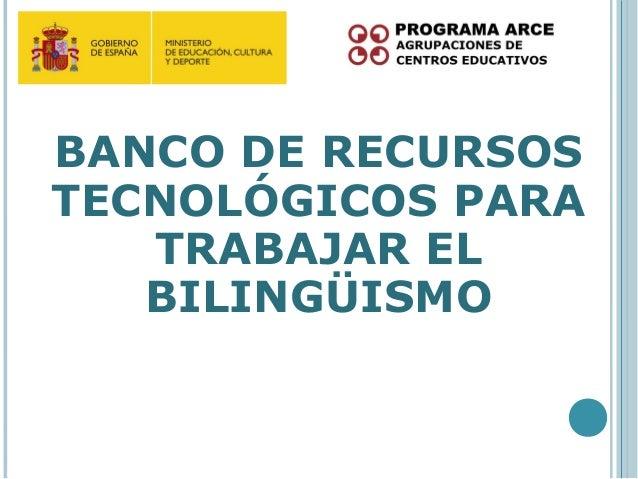 BANCO DE RECURSOSTECNOLÓGICOS PARA   TRABAJAR EL   BILINGÜISMO