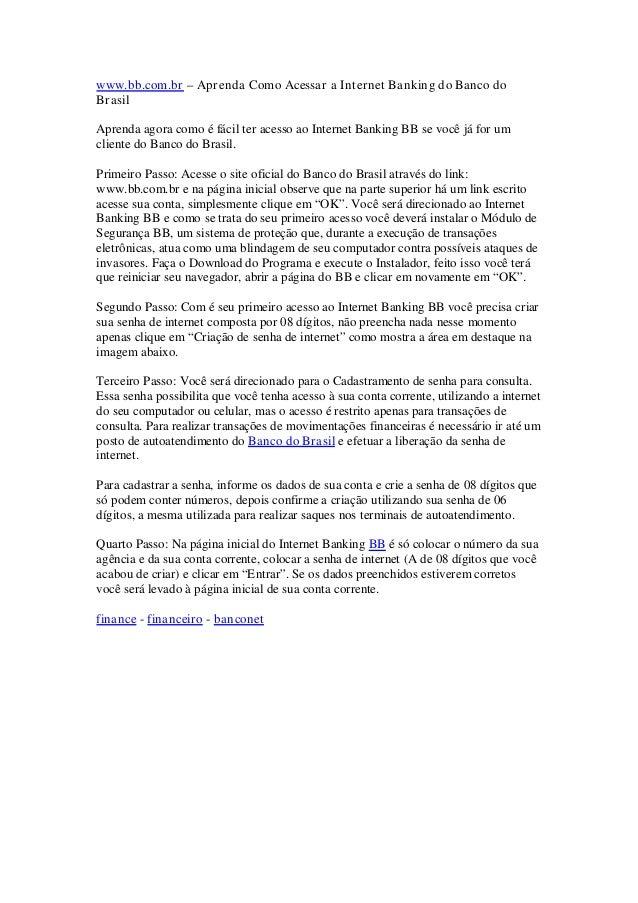 www.bb.com.br – Aprenda Como Acessar a Internet Banking do Banco doBrasilAprenda agora como é fácil ter acesso ao Internet...