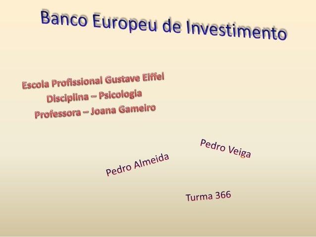 • É uma instituição financeira da União Europeia criada em 1957 pelo Tratado de Roma. • Os acionistas deste mesmo banco sã...