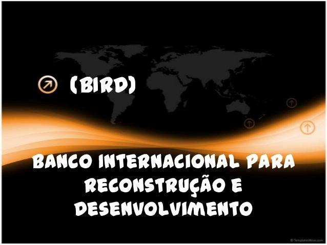 (BIRD)Banco Internacional para     Reconstrução e    Desenvolvimento